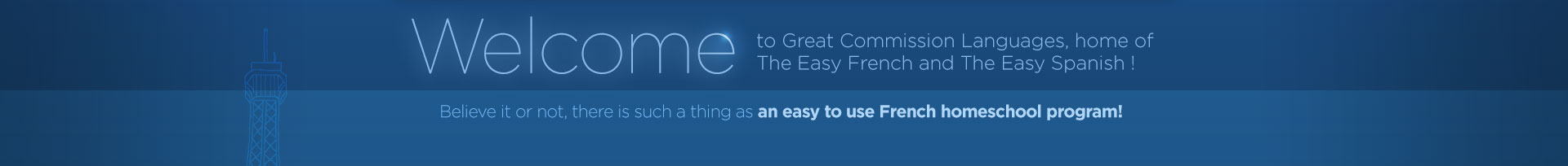 Welcome to Great Commission Languages, home of The Easy French and The Easy Spanish